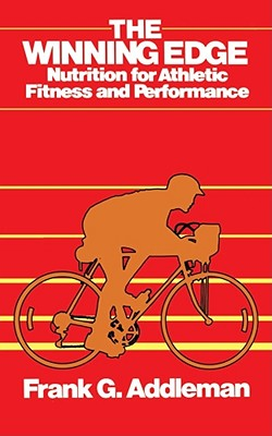 The Winning Edge: Nutrition for Athletic Fitness and Performance - Addleman, Frank G
