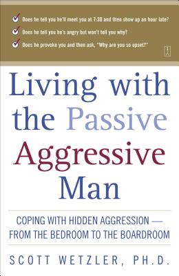 Living with the Passive-Aggressive Man - Wetzler, Scott, Dr., and Wetzler