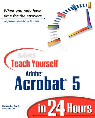 Sams Teach Yourself Adobe Acrobat 5 in 24 Hours - Smith, Christopher, and Cox, Sally