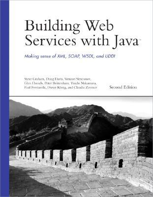 Building Web Services with Java: Making Sense of XML, Soap, Wsdl, and UDDI - Graham, Stephen, Professor, and Simeonov, Simeon, and Daniels, Glen