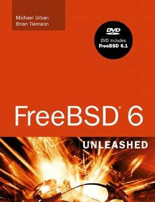 FreeBSD 6 Unleashed - Tiemann, Brian, and Urban, Michael, Dr.