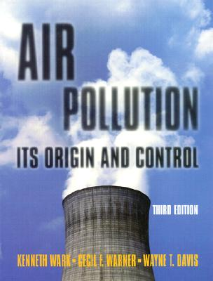 Air Pollution: Its Origin and Control - Wark, Kenneth, Jr., and Davis, Wayne T, and Warner, Cecil F