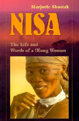 Nisa: The Life and Words of a !Kung Woman - Shostak, Marjorie (Photographer)