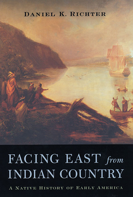 Facing East from Indian Country: A Native History of Early America - Richter, Daniel K