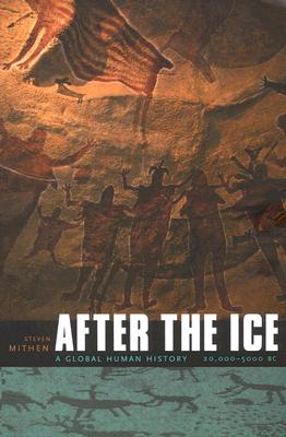 After the Ice: A Global Human History 20,000-5000 BC - Mithen, Steven