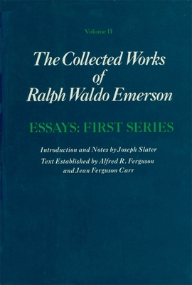Collected Works of Ralph Waldo Emerson, Volume II: Essays: First Series - Carr, Jean Ferguson (Editor), and Ferguson, Alfred R (Editor)