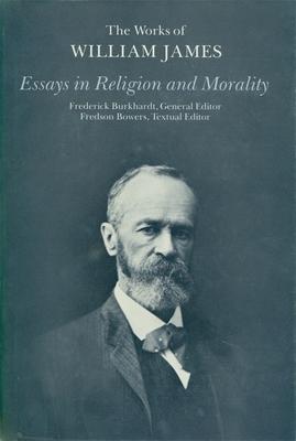 Essays in Religion and Morality - James, William, and McDermott, John J, and Burkhardt, Frederick (Photographer)