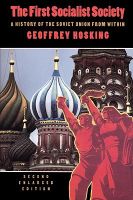 The First Socialist Society: A History of the Soviet Union from Within, Second Enlarged Edition - Hosking, Geoffrey
