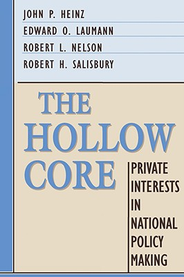 The Hollow Core: Private Interests in National Policy Making - Heinz, John P, and Laumann, Edward O, and Salisbury, Robert H