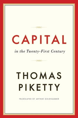 Capital in the Twenty-First Century - Piketty, Thomas, and Goldhammer, Arthur (Translated by)
