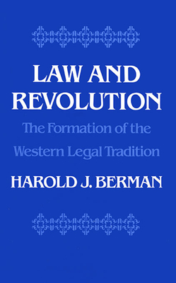 Law and Revolution, the Formation of the Western Legal Tradition - Berman, Harold Joseph