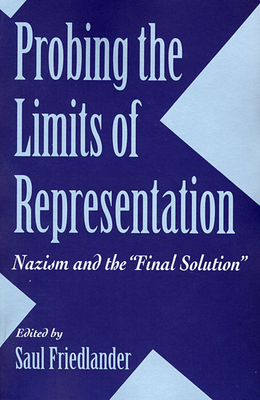 """Probing the Limits of Representation: Nazism and the """"Final Solution"""" - Friedlander, Saul (Editor)"""