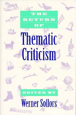 The Return of Thematic Criticism - Sollors, Werner (Editor)