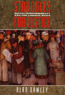 Struggles for Justice: Social Responsibility and the Liberal State - Dawley, Alan