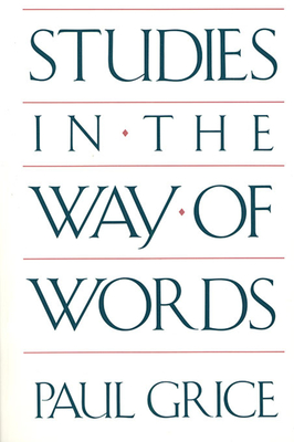 Studies in the Way of Words - Grice, Paul, and Grice, H P