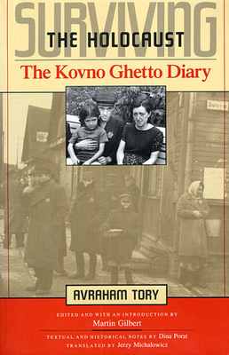 Surviving the Holocaust: The Kovno Ghetto Diary - Tory, Avraham (Translated by), and Porat, Dina, and Gilbert, Martin (Editor)