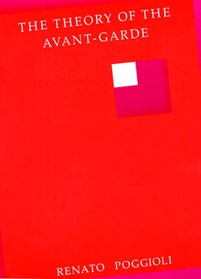 The Theory of the Avant-Garde - Poggioli, Renato