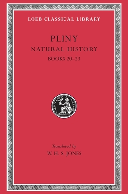 Natural History, Volume VI: Books 20-23 - Pliny, and Jones, W H S (Translated by)