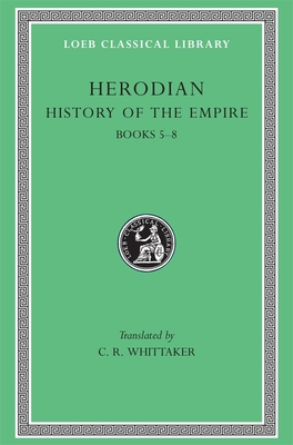 History of the Empire, Volume II: Books 5-8 - Herodian, and Whittaker, C R, Mr. (Translated by)