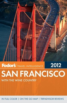 Fodor's San Francisco 2012: With the Wine Country - Fodor's