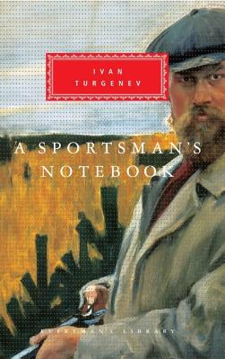 A Sportsman's Notebook - Turgenev, Ivan Sergeevich, and Egremont, Max (Introduction by)