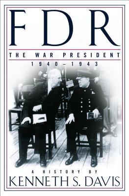 FDR: The War President, 1940-1943: A History - Davis, Kenneth Sydney