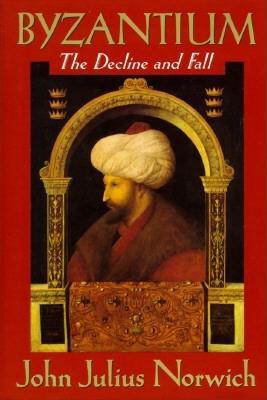 Byzantium (III): The Decline and Fall - Norwich, John Julius