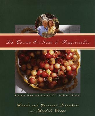 La Cucina Siciliana Di Gangivecchio/Gangivecchio's Sicilian Kitchen: Recipes from Gangivecchio's Sicilian Kitchen - Tornabene, Wanda, and Tornabene, Giovanna, and Evans, Michele