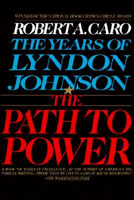 The Path to Power: The Years of Lyndon Johnson I - Caro, Robert A