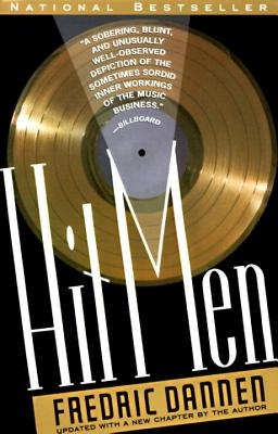 Hit Men: Power Brokers and Fast Money Inside the Music Business - Dannen, Fredric