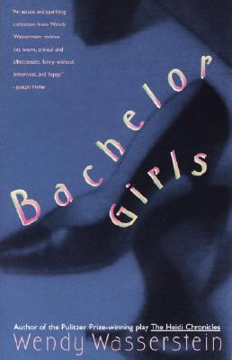Bachelor Girls - Wasserstein, Wendy