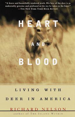 Heart and Blood: Living with Deer in America - Nelson, Richard
