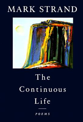 The Continuous Life,: Poems - Strand, Mark