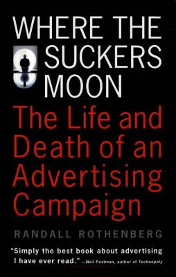 Where the Suckers Moon: The Life and Death of an Advertising Campaign - Rothenberg, Randall