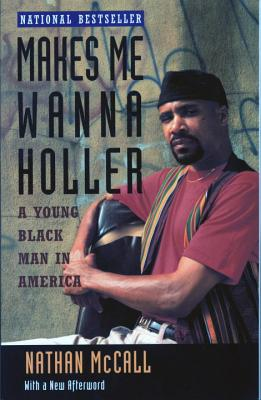 Makes Me Wanna Holler: A Young Black Man in America - McCall, Nathan