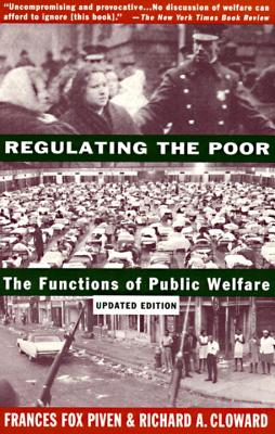 Regulating the Poor: The Functions of Public Welfare - Piven, Frances Fox (Editor), and Cloward, Richard A (Editor)