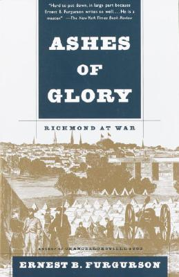 Ashes of Glory: Richmond at War - Furgurson, Ernest B