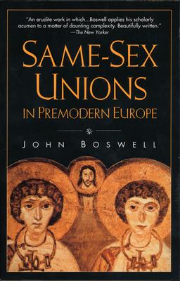 Same-Sex Unions in Premodern Europe - Boswell, John
