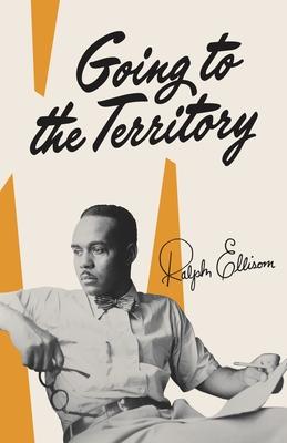 Going to the Territory - Ellison, Ralph Waldo