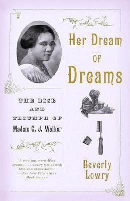 Her Dream of Dreams: The Rise and Triumph of Madam C. J. Walker - Lowry, Beverly