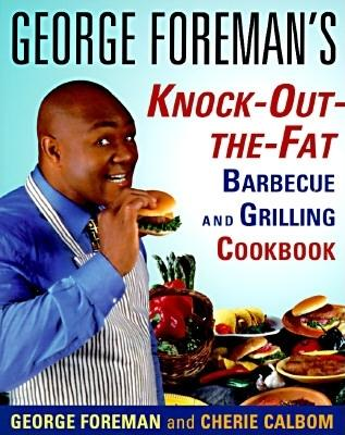 George Foreman's Knock-Out-The-Fat Barbecue and Grilling Cookbook - Foreman, George, and Calbom, Cherie, M.S.