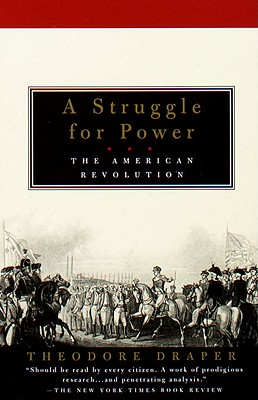 A Struggle for Power: The American Revolution - Draper, Theodore