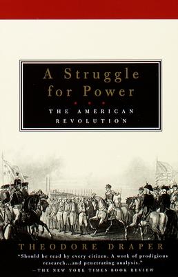 A Struggle for Power: The American Revolution - Draper, Theodore