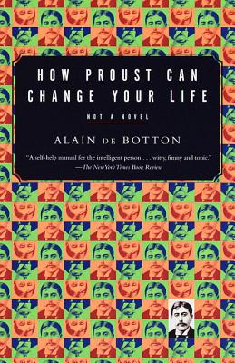 How Proust Can Change Your Life - de Botton, Alain