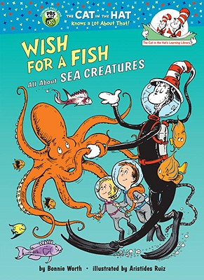 Wish for a Fish: All about Sea Creatures - Worth, Bonnie, and Dr Seuss