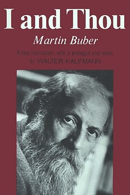 I and Thou - Buber, Martin, and Kaufman, Walter (Translated by), and Smith, S G (Translated by)