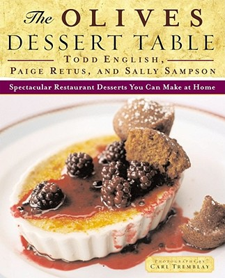 The Olives Dessert Table: Spectacular Restaurant Desserts You Can Make at Home - English, Todd, and Retus, Paige, and Sampson, Sally