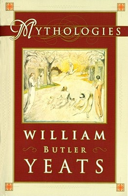 Mythologies - Yeats, William Butler