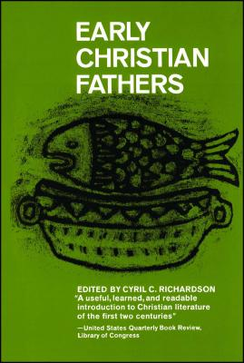Early Christian Fathers - Richardson, Cyril C, Th.D., D.D. (Editor), and Shepherd, Massey Hamilton, Jr., Ph.D. (Editor), and Hardy, Edward Rochie, Ph.D...