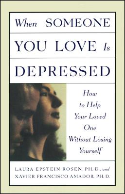 When Someone You Love Is Depressed - Rosen, Laura Epstein, and Amador, Xavier F, Ph.D.
